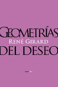 Geometrías del deseo / René Girard http://catalogo.ulima.edu.pe/uhtbin/cgisirsi.exe/x/0/0/57/5/3?searchdata1=145877{CKEY}&searchfield1=GENERAL^SUBJECT^GENERAL^^&user_id=WEBDEV