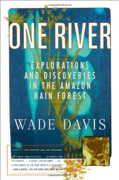 One River by Wade Davis #Books #Ecostystems #Amazon_Rain_Forest