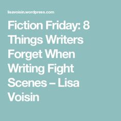 Fiction Friday: 8 Things Writers Forget When Writing Fight Scenes – Lisa Voisin