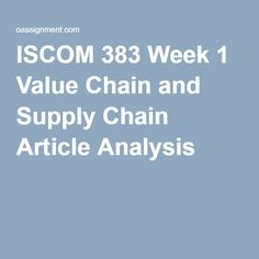 ISCOM 383 Week 1 Value Chain and Supply Chain Article Analysis
