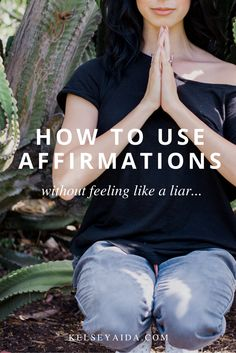 How to Use Affirmations (without feeling like a liar)