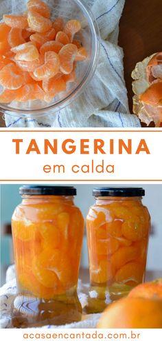Tangerina em Calda - Receita de conserva de tangerina em calda de açúcar. Prepare um doce caseiro para o café da manhã ou lanche da tarde da família. Essa fruta deliciosa é conhecida como bergamota, mexerica, tangerina e mais alguns outro nomes, ela é doce, tem acidez e podemos fazer receitas maravilhosas com ela. Confira o passo a passo completo no blog! #tangerina #mexerica #frutaemcalda #doce #receita #acasaencantada   a Casa Encantada New Recipes, Vegetarian Recipes, Cooking Recipes, Healthy Recipes, Winter Desserts, Easy Desserts, Rock Design, Jam Cookies, Good Food