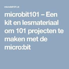 microbit101 – Een kit en lesmateriaal om 101 projecten te maken met de micro:bit Om, Programming, Computer Programming, Coding