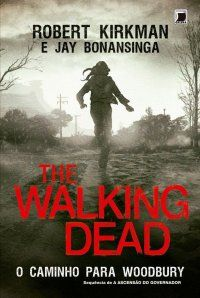 The Walking Dead: O Caminho Para Woodbury - Robert Kirkman, Jay Bonansinga (Livro 2)