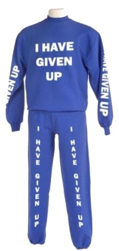 """I Have Given Up"" sweat suit."