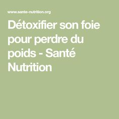 Détoxifier son foie pour perdre du poids - Santé Nutrition