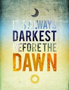 """I want this tattooed on me, but I want to add the """"just,"""" so it will read """"It's always darkest just before the dawn."""""""