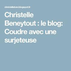 Christelle Beneytout : le blog: Coudre avec une surjeteuse