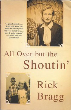 """All Over But the Shoutin' by Rick Bragg ~   """"A record of a life that has been harrowing, cruel and yet triumphant, written so beautifully he makes the book a marvel."""" - Los Angeles Times"""