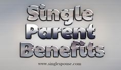 Check Out The Website http://www.singlespouse.com/single-parents-benefits/ for more information on Single Parent Benefits. There are some good Single Parent Benefits from various quarters. This is because society is mindful of the heavy responsibility on parents and a lot of effort is put forward to ease the load on single parents.  Follow Us : http://intensedebate.com/profiles/supportgroupsforsingleparents
