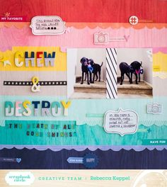 Chew and Destroy - I love the title and journaling on this layout - so colorful!