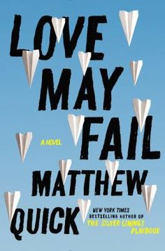 8/3/15 - Love May Fail by Matthew Quick