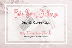 #bohoberrychallenge Day Fifteen: Currently.. A bit about me from doing the Boho Berry Challenge - January Check In