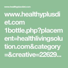 www.healthyplusdiet.com 1bottle.php?placement=healthlivingsolution.com&category=&creative=226299617012&device=m&devicemodel=android%2Bgeneric&gclid=CIXBh7SEh9cCFYWFswodw44J-Q