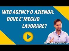 Web agency o azienda: dove è meglio lavorare? - YouTube