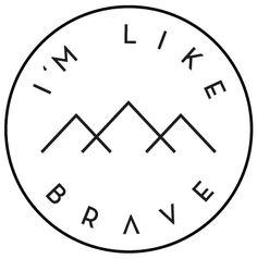 i'm like brave