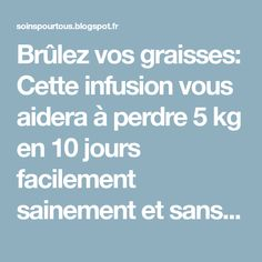 Brûlez vos graisses: Cette infusion vous aidera à perdre 5 kg en 10 jours facilement sainement et sans effort Infusion Detox Minceur, Anti Cellulite, Child Development, Fibromyalgia, Effort, Health Fitness, Diet, Sacrifice, Oui