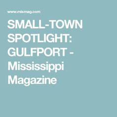 SMALL-TOWN SPOTLIGHT: GULFPORT - Mississippi Magazine