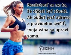 Nezabúdaj, že ... :-) Sport Quotes, Motto, Fitness Motivation, Advice, Weight Loss, Exercise, Workout, Lifestyle, Health