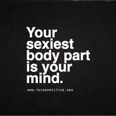 Positive quotes to success success quotes inspirational positive quotes your sexiest body part is your mind Best Positive Quotes, Inspirational Quotes About Success, Success Quotes, Motivational Quotes, Funny Quotes, Elementary Science Fair Projects, Education Quotes For Teachers, Coffee Quotes, Love Words