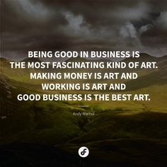 Being good in business is the most fascinating kind of art. Making money is art and working is art and good business is the best art. Being Good, Andy Warhol, Regional, Quote Of The Day, Cool Art, How To Make Money, February, Good Things, Thoughts