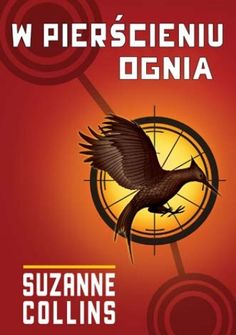 """Suzanne Collins, """"W pierścieniu ognia"""", przeł. Małgorzata Hesko-Kołodzińska, Piotr Budkiewicz, Media Rodzina, Poznań 2009."""