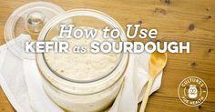 How To Use Kefir As Sourdough Starter