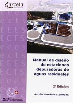 Manual de diseño de estaciones depuradoras de aguas residuales / Aurelio Hernández Lehmann. - 2ª ed. - Madrid : Colegio de Ingenieros de Caminos, Canales y Puertos ; Garceta , cop. 2015