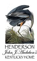 Henderson, KY - John James Audubons Kentucky Home
