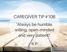 Caregivers say it's important to be humble, willing and open-minded while caring for a loved one. Read more inspirational caregiver quotes.