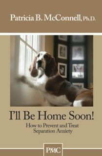 Patricia McConnell | Dog Training Book | I'll Be Home Soon! How To Prevent and Treat Separation Anxiety