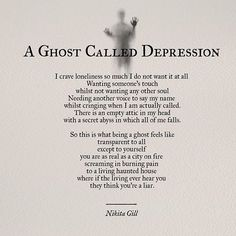 nikita_gill I wrote this on a night my depression was so bad I didn't know how to get out of the pit. Depression is one of the hardest things you will go through in your life. It's hard, it's brutal, it's painful and worst of all, it's an illness that leaves no physical marks so no one takes it seriously. Mental illness is deeply damaging, exceedingly painful, isolating and does not get nearly enough attention. If you have someone going through depression in your life, please talk to them…