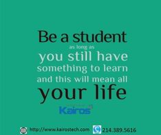 Be a student as long as you still have something to learn, and this will mean all your life.  http://bit.ly/2ox68Tx