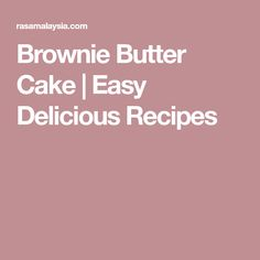 Brownie Butter Cake | Easy Delicious Recipes
