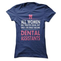 ALL WOMEN ARE CREATED EQUAL BUT ONLY THE FINEST BECOME DENTAL ASSISTANTS T-SHIRT. www.sunfrogshirts.com/Funny/Awesome-Dental-Assistant-Shirt.html?3298 $22