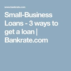 Small-Business Loans - 3 ways to get a loan   Bankrate.com