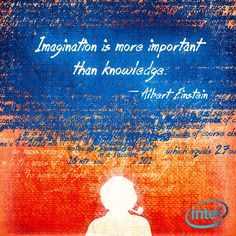 """Imagination is more important than knowledge."" -- Albert Einstein"