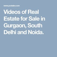 Videos of Real Estate for Sale in Gurgaon, South Delhi and Noida.