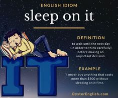 The idiom 'sleep on it' means to wait until the next day, to think carefully before making an important decision. Here are some examples of this idiom. Advanced English Vocabulary, Learn English Grammar, English Fun, English Idioms, English Language Learning, English Phrases, Learn English Words, English Study, English Lessons