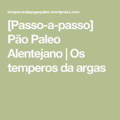 [Passo-a-passo] Pão Paleo Alentejano | Os temperos da argas