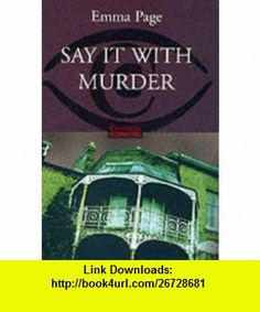 Say It With Murder Hb (Constable Crime) (9780094804302) Emma Page , ISBN-10: 0094804303  , ISBN-13: 978-0094804302 ,  , tutorials , pdf , ebook , torrent , downloads , rapidshare , filesonic , hotfile , megaupload , fileserve