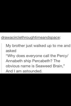 HOLY FRICK FRACK DA DOODALY DO HOW DID NO ONE NOTICE THIS?!?! MIND BLOWN, OFFICIAL SHIP NAME FROM NOW ON!<<<Maybe not official name, but still omygod this is amazeballs! <<<< Does anyone else realize that this means that Annabeth has been unintentionally shipping herself with Percy since day 1?????