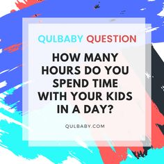Qulbaby Question: How many hours do you spend time with your kids in a day? How Many, Babies, This Or That Questions, Day, Kids, Babys, Children, Baby, Infants
