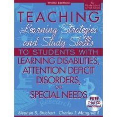 Teaching Learning Strategies and Study Skills To Students with Learning Disabilities, Attention Deficit Disorders, or Special Needs, 3rd Edition (For Middle School & High School) --Stephen S. Strichart & Charles T. Mangrum
