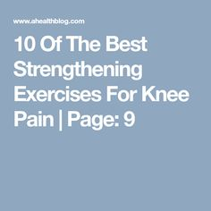10 Of The Best Strengthening Exercises For Knee Pain | Page: 9 Best Anti Inflammatory Foods, Knee Strengthening Exercises, Stretches, How To Strengthen Knees, Hip Problems, Tight Hip Flexors, Psoas Muscle, Knee Surgery, Knee Injury