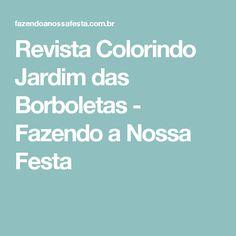 Revista Colorindo Jardim das Borboletas - Fazendo a Nossa Festa