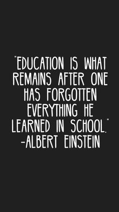 """Education is what remains after one has forgotten everything he learned in school."" -Albert Einstein ""Education is what remains after one has forgotten everything he learned in school. Wise Quotes, Great Quotes, Words Quotes, Motivational Quotes, Funny Quotes, Inspirational Quotes, Movie Quotes, Quotes Women, Crush Quotes"