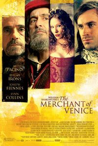 The Merchant of Venice  (2004)  In 16th century Venice, when a merchant must default on a large loan from an abused Jewish moneylender for a friend with romantic ambitions, the bitterly vengeful creditor demands a gruesome payment instead.    Director: Michael Radford  Writers: William Shakespeare (play), Michael Radford (screenplay)  Stars: Al Pacino, Joseph Fiennes and Lynn Collins