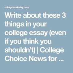 how to write a winning college application essay bailey study  write about these 3 things in your college essay even if you think you shouldn t