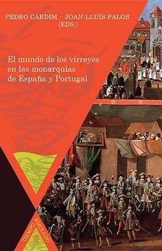 El mundo de los virreyes en las monarquías de España y Portugal.  Iberoamericana ; Frankfurt am Main : Vervuert, 2012.